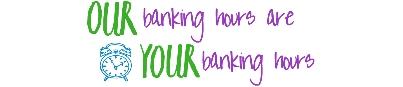 Our Banking Hours Are Your Banking Hours - Clock
